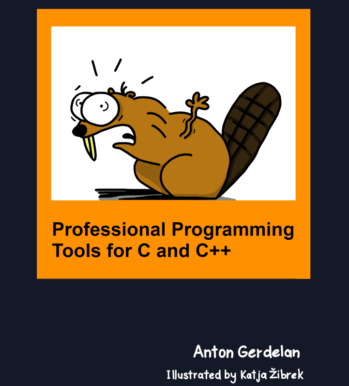 Professional Programming Tools for C and C++ by Anton Gerdelan. Illustrated by Katja Žibrek.